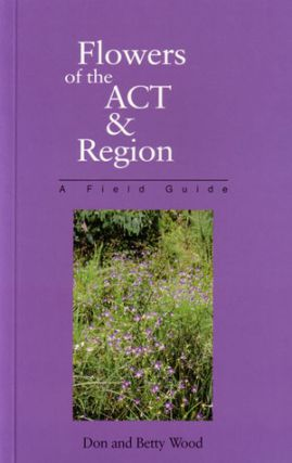 Flowers of the ACT and region: a field guide. Betty Wood, Don Wood