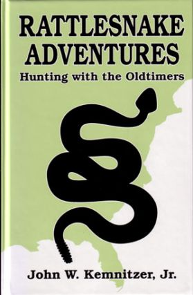 Rattlesnake adventures: hunting with the old timers. John William Kemnitzer