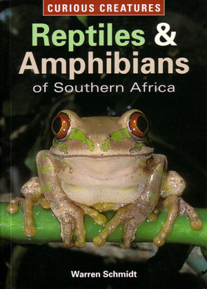 Curious creatures: reptiles and amphibians of Southern Africa. Warren Schmidt.