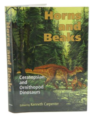 Horns and beaks: Ceratopsian and Ornithopod dinosaurs. Kenneth Carpenter