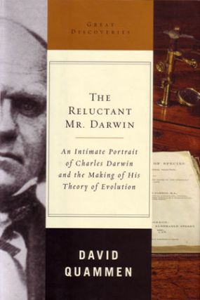 The reluctant Mr Darwin: an intimate portrait of Charles Darwin and the making of his theory of evolution. David Quammen.