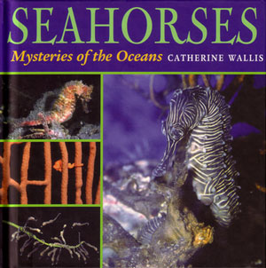 Seahorses: mysteries of the oceans. Catherine Wallis