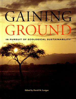 Gaining ground: in pursuit of ecological sustainability. David M. Lavigne