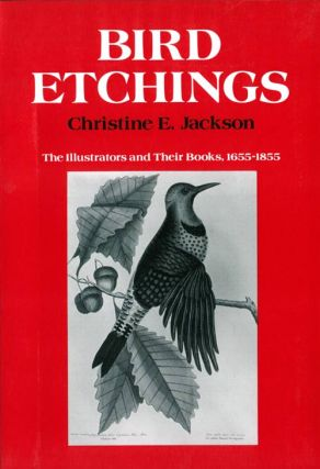Bird etchings: the illustrators and their books, 1655-1855. Christine E. Jackson