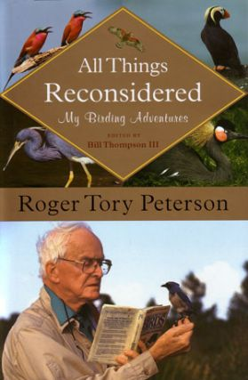All things reconsidered: my birding adventures, Roger Tory Peterson. Bill Thompson
