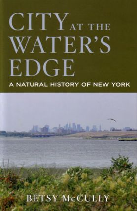 City at the water's edge: a natural history of New York. Betsy McCully