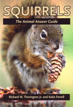 Squirrels: the animal answer guide. Richard W. Thorington Jr, Katie Ferrell.