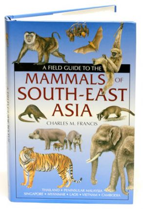 A field guide to the mammals of South-east Asia. Charles Francis