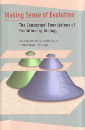 Making sense of evolution: the conceptual foundations of evolutionary biology. Massimo Piliucci,...
