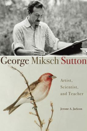 George Miksch Sutton: artist, scientist and teacher. A. Jerome Jackson