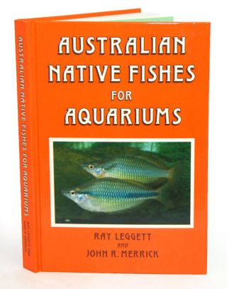 Australian native fishes for aquariums. Ray Leggett, John R. Merrick