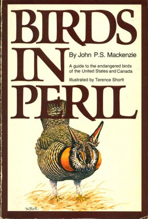 Birds in peril: a guide to the endangered birds of the United States and Canada. John P. S....