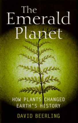 The emerald planet: how plants changed earth's history. David Beerling.