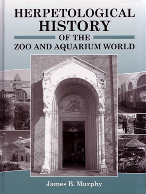 Herpetological history of the zoo and aquarium world. James B. Murphy