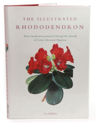 The illustrated Rhododendron: their classification portrayed through the artwork of Curtis's Botanical Magazine. Pat Halliday.