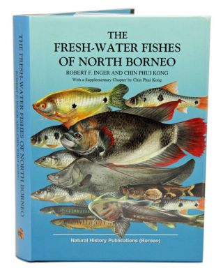 The fresh-water fishes of North Borneo. Robert F. Inger, Chin Phui Kong.