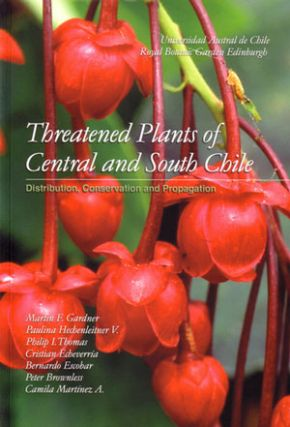 Threatened plants of Central and South Chile: distribution, conservation and propagation. Martin F. Gardner.