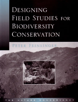 Designing field studies for biodiversity conservation. Peter Feinsinger.