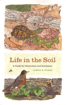 Life in the soil: a guide for naturalists and gardeners. James B. Nardi