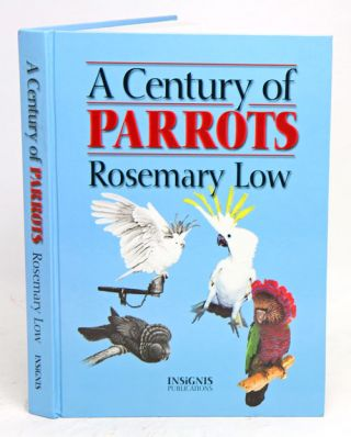 A century of parrots. Rosemary Low
