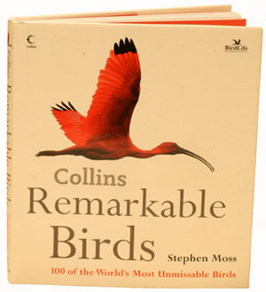 Remarkable birds: 100 of the world's most unmissable birds. Stephen Moss.