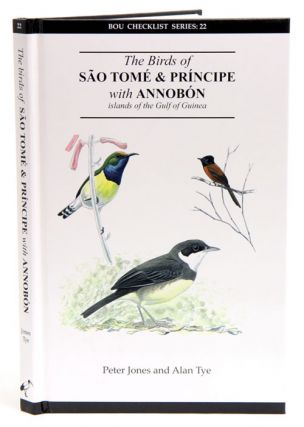The birds of Sao Tome and Principe with Annobon: islands of the Gulf of Guinea. Peter Jones, Alan...