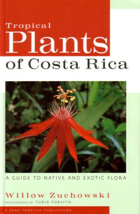 Tropical plants of Costa Rica: a guide to native and exotic flora. Willow Zuchowski.