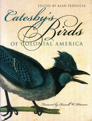 Catesby's birds of colonial America. Alan Feduccia
