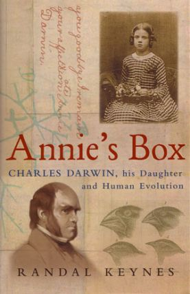 Annie's box: Charles Darwin, his daughter and human evolution. Randal Keynes.