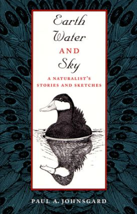 Earth, water and sky: a naturalist's stories and sketches. Paul A. Johnsgard