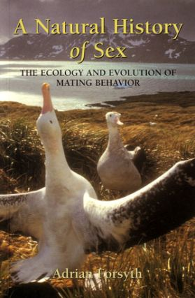 The natural history of sex: the ecology and evolution of mating behaviour. Adrian Forsyth