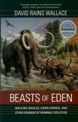 Beasts of Eden: walking whales, dawn horses, and other enigmas of mammal evolution. David Rains Wallace.