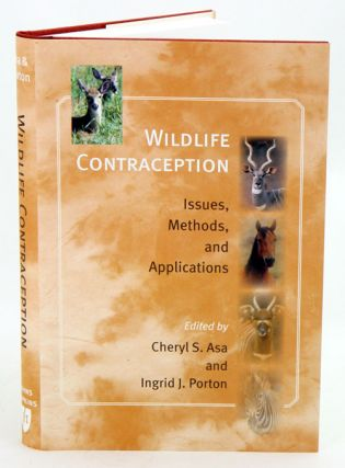 Wildlife contraception: issues, methods, and applications. Cheryl S. Asa, Ingrid J. Porton
