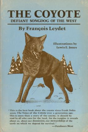 The Coyote: defiant songdog of the West. Francois Leydet.