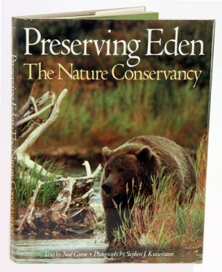 Preserving Eden: the Nature Conservancy. Noel Grove, Stephen J. Krasemann