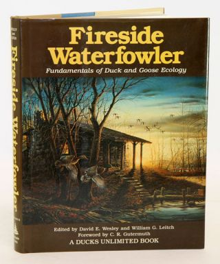 Fireside waterfowler: fundamentals of duck and goose ecology. David E. Wesley, William G. Leitch.