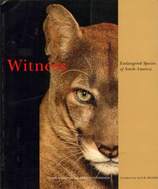 Witness: endangered species of North America. Susan Middleton, David Liittschwager.