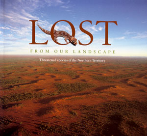 Lost from our landscape: threatened species of the Northern Territory. John Woinaski