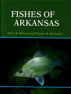 Fishes of Arkansas. Henry W. Robinson, Thomas M. Buchanan.