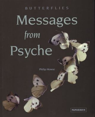 Butterflies: messages from psyche. Philip Howse.
