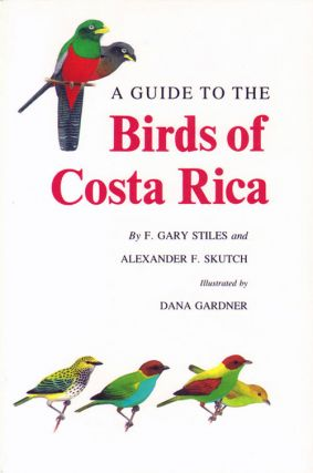 A guide to the birds of Costa Rica. F. Gary Stiles, Alexander F. Skutch