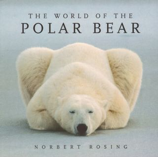 The world of the Polar bear. Norbert Rosing