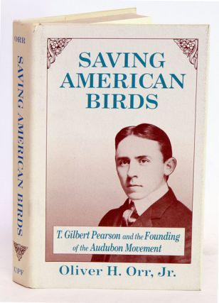Saving American birds: T. Gilbert Pearson and the founding of the Audubon Movement