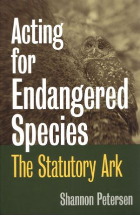 Acting for endangered species: the statutory ark. Shannon C. Petersen