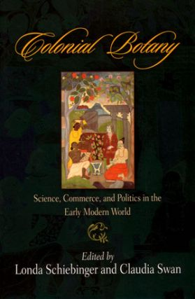 Colonial botany: science, commerce, and politics in the early modern world. Londa Schiebinger, Claudia Swan.