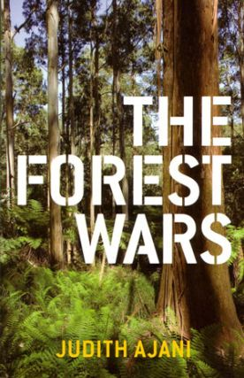 The forest wars. Judith Ajani.