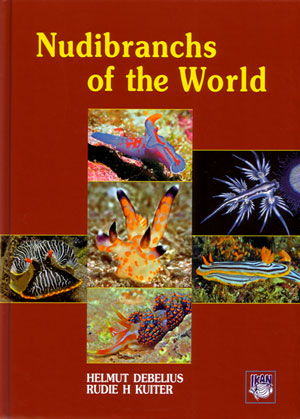 Nudibranchs of the world. Helmut Debelius, Rudie H. Kuiter.