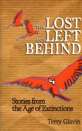 The lost and left behind: stories from the age of extinctions. Terry Glavin.