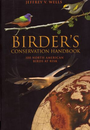 Birder's conservation handbook: 100 North American birds at risk. Jeffrey V. Wells
