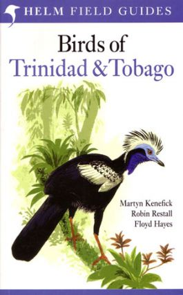 Field guide to the birds of Trinidad and Tobago. Martyn Kenefick, Robin Restall, Floyd Hayes
